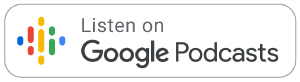 Subscribe on Google Podcasts button